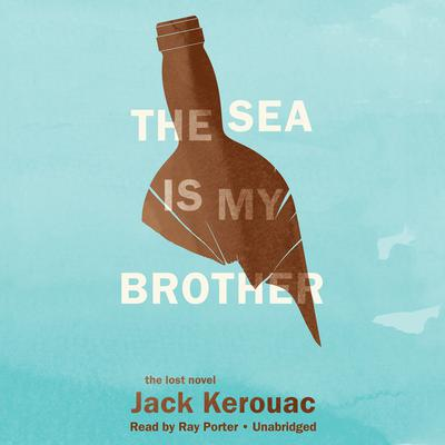 The Sea Is My Brother by Jack Kerouac audiobook