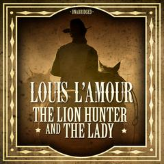 The Lion Hunter and the Lady by Louis L'Amour audiobook