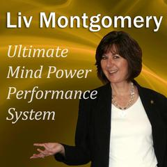 Ultimate Mind Power Performance System by Liv Montgomery audiobook