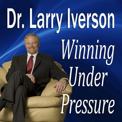 Winning Under Pressure by Larry Iverson audiobook