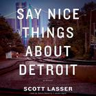 Say Nice Things about Detroit by Scott Lasser