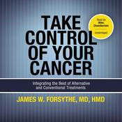 Take Control of Your Cancer by  James W. Forsythe MD, HMD audiobook