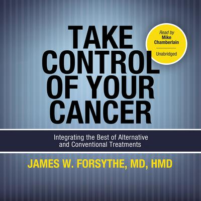 Take Control of Your Cancer by James W. Forsythe audiobook