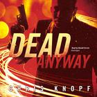 Dead Anyway by Chris Knopf