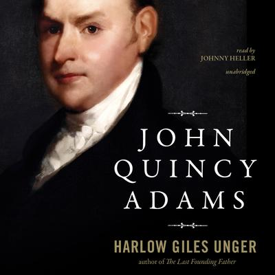 John Quincy Adams by Harlow Giles Unger audiobook