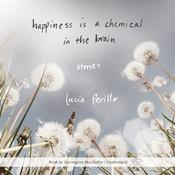 Happiness Is a Chemical in the Brain by  Lucia Perillo audiobook