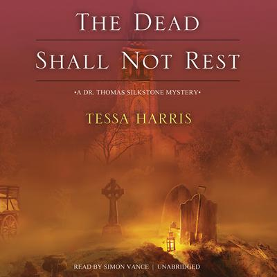 The Dead Shall Not Rest by Tessa Harris audiobook