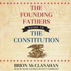 The Founding Fathers' Guide to the Constitution by Brion McClanahan, PhD