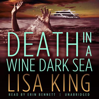 Death in a Wine Dark Sea by Lisa King audiobook