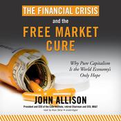 The Financial Crisis and the Free Market Cure by  John Allison audiobook