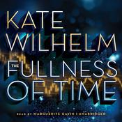 The Fullness of Time by  Kate Wilhelm audiobook