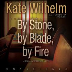By Stone, by Blade, by Fire by Kate Wilhelm audiobook