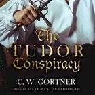 The Tudor Conspiracy by C. W. Gortner