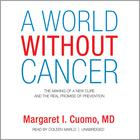 A World without Cancer by Margaret I. Cuomo, MD