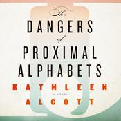 The Dangers of Proximal Alphabets by  Kathleen Alcott audiobook