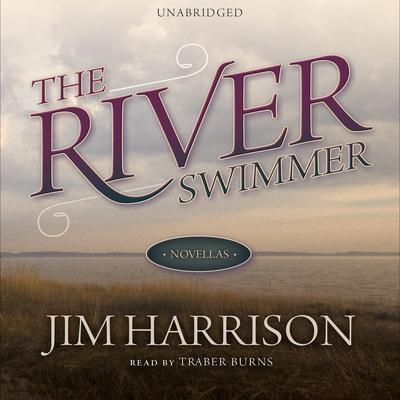 The River Swimmer by Jim Harrison audiobook