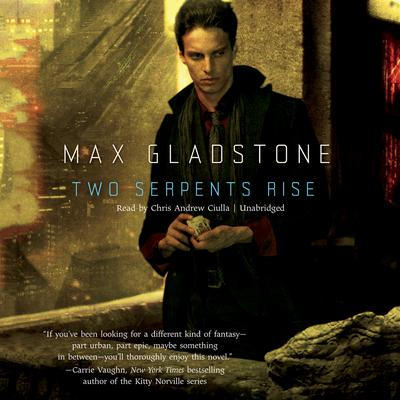 Two Serpents Rise by Max Gladstone audiobook