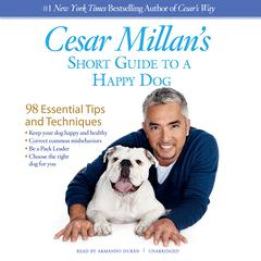Cesar Millan's Short Guide to a Happy Dog by Cesar Millan audiobook