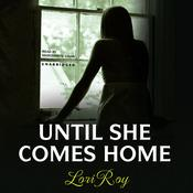 Until She Comes Home by  Lori Roy audiobook