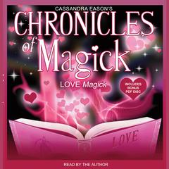 Chronicles of Magick: Love Magick by Cassandra Eason audiobook