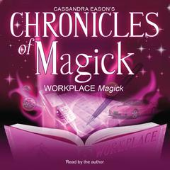 Chronicles of Magick: Workplace Magick by Cassandra Eason audiobook