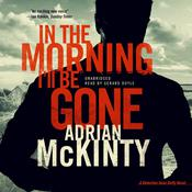 In the Morning I'll Be Gone by  Adrian McKinty audiobook