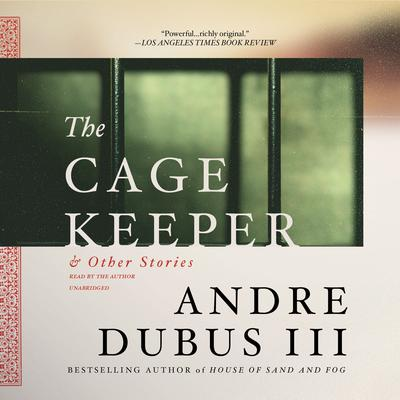 The Cage Keeper, and Other Stories by Andre Dubus audiobook