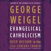 Evangelical Catholicism by  George Weigel audiobook