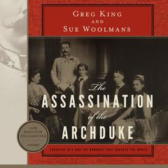 The Assassination of the Archduke by Greg King audiobook