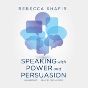 Speaking with Power and Persuasion by  Rebecca Shafir audiobook