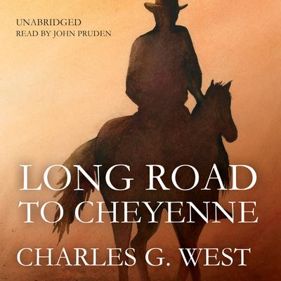 Long Road to Cheyenne by Charles G. West audiobook