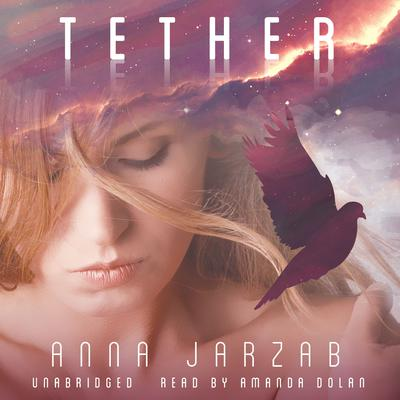 Tether by Anna Jarzab audiobook