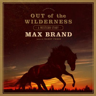 Out of the Wilderness by Max Brand audiobook