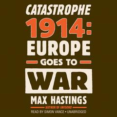 Catastrophe 1914 by Max Hastings audiobook