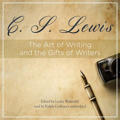 The Art of Writing and the Gifts of Writers by C. S. Lewis audiobook