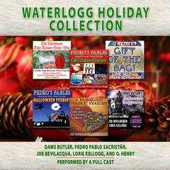 Waterlogg Holiday Collection by Charles Dawson Butler, Pedro Pablo Sacristán, Joe Bevilacqua, Lorie Kellogg, O. Henry, various authors
