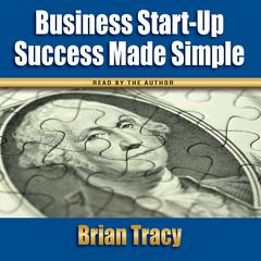 Business Start-Up Success Made Simple by Brian Tracy