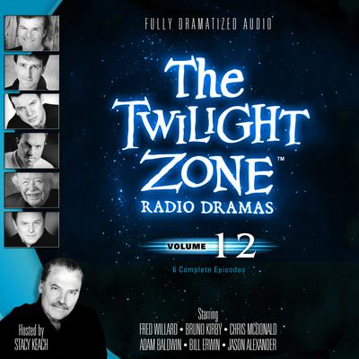 The Twilight Zone Radio Dramas, Vol. 12 by various authors audiobook