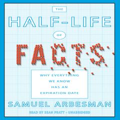 The Half-Life of Facts by Samuel Arbesman audiobook
