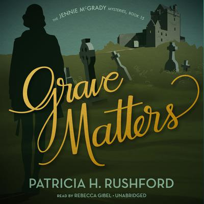 Grave Matters by Patricia H. Rushford audiobook