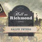 Hell or Richmond by Ralph Peters