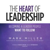 The Heart of Leadership by  Mark Miller audiobook