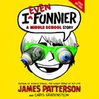 I Even Funnier by James Patterson, Chris Grabenstein