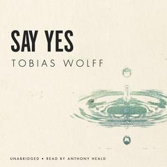 Say Yes by Tobias Wolff audiobook