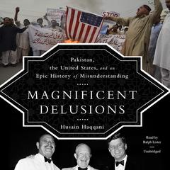 Magnificent Delusions by Husain Haqqani audiobook