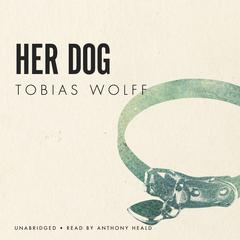 Her Dog by Tobias Wolff audiobook
