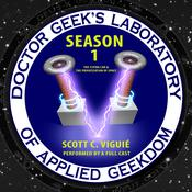 Doctor Geek's Laboratory, Season 1 by  Dr. Scott C. Viguié audiobook