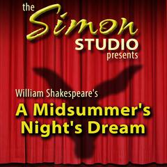 Simon Studio Presents: A Midsummer Night's Dream by William Shakespeare audiobook