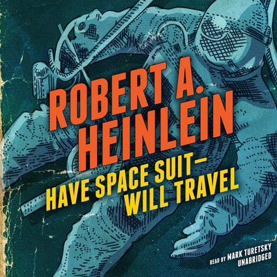 Have Space Suit—Will Travel by Robert A. Heinlein audiobook