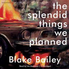 The Splendid Things We Planned by Blake Bailey audiobook